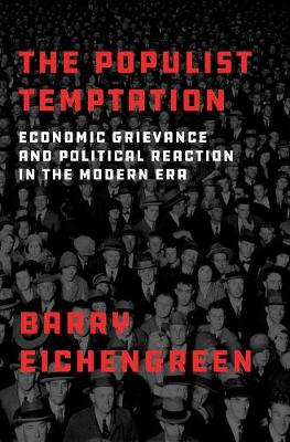 The Populist Temptation: Economic Grievance and Political Reaction in the Modern Era (Hardback)