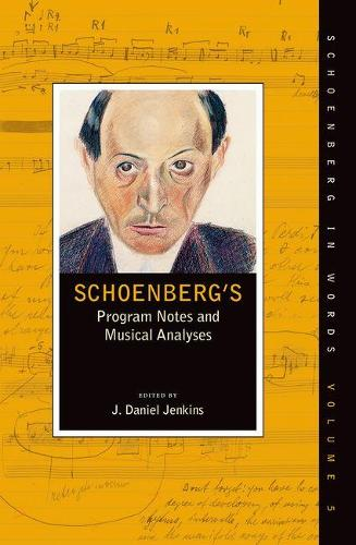 Schoenberg's Program Notes and Musical Analyses - Schoenberg in Words (Paperback)