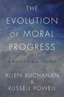 The Evolution of Moral Progress: A Biocultural Theory (Hardback)