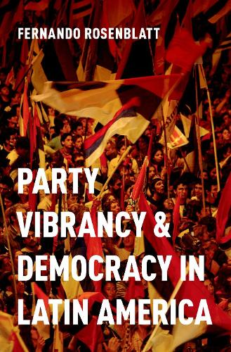 Party Vibrancy and Democracy in Latin America (Hardback)