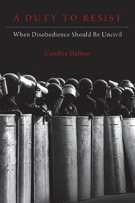 A Duty to Resist: When Disobedience Should Be Uncivil (Hardback)