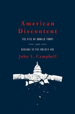 American Discontent: The Rise of Donald Trump and Decline of the Golden Age (Hardback)