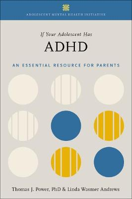 If Your Adolescent Has ADHD: An Essential Resource for Parents In Collaboration with The Annenberg Public Policy Center - Adolescent Mental Health Initiative (Hardback)