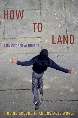 How to Land: Finding Ground in an Unstable World (Paperback)