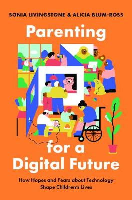 Parenting for a Digital Future: How Hopes and Fears about Technology Shape Children's Lives (Hardback)
