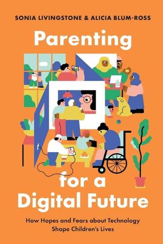 Parenting for a Digital Future: How Hopes and Fears about Technology Shape Children's Lives (Paperback)