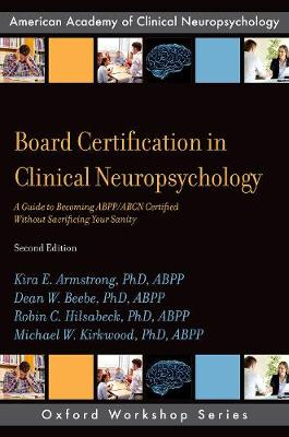Board Certification in Clinical Neuropsychology: A Guide to Becoming ABPP/ABCN Certified Without Sacrificing Your Sanity - AACN Workshop Series (Paperback)