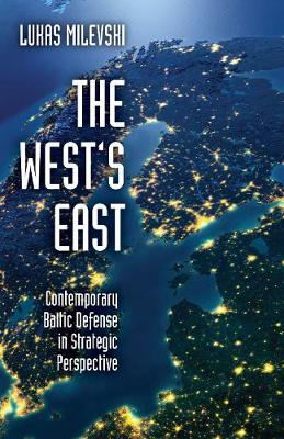 The West's East: Contemporary Baltic Defense in Strategic Perspective (Hardback)