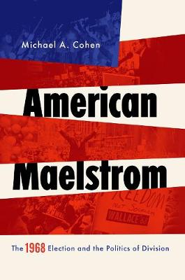 American Maelstrom: The 1968 Election and the Politics of Division - Pivotal Moments in World History (Paperback)