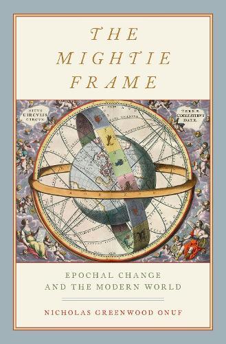 The Mightie Frame: Epochal Change and the Modern World (Hardback)