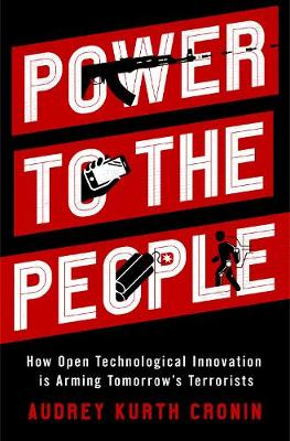 Power to the People: How Open Technological Innovation is Arming Tomorrow's Terrorists (Hardback)