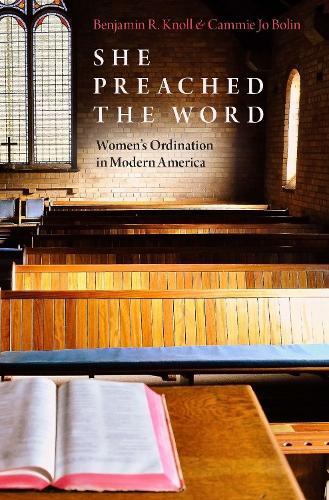 She Preached the Word: Women's Ordination in Modern America (Hardback)