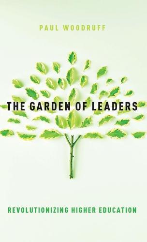 The Garden of Leaders: Revolutionizing Higher Education (Hardback)