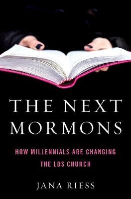 The Next Mormons: How Millennials Are Changing the LDS Church (Hardback)