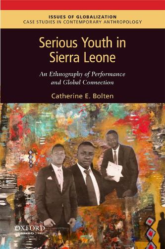 Serious Youth in Sierra Leone: An Ethnography of Performance and Global Connection - Issues of Globalization:Case Studies in Contemporary Anthropology (Paperback)