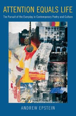 Attention Equals Life: The Pursuit of the Everyday in Contemporary Poetry and Culture (Paperback)