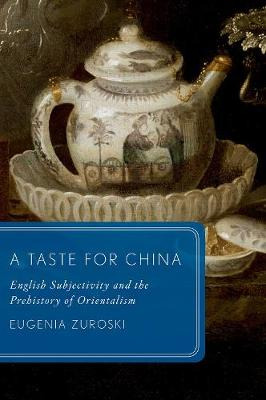 A Taste for China: English Subjectivity and the Prehistory of Orientalism - Global Asias (Paperback)