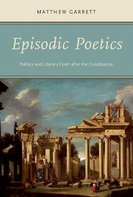 Episodic Poetics: Politics and Literary Form after the Constitution (Paperback)