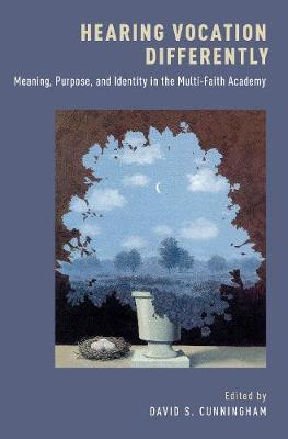 Hearing Vocation Differently: Meaning, Purpose, and Identity in the Multi-Faith Academy (Hardback)