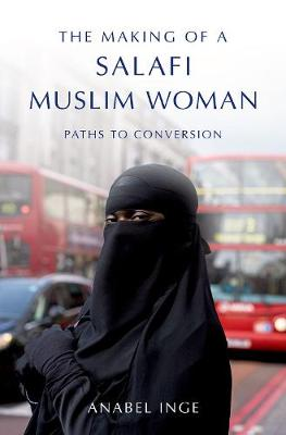 The Making of a Salafi Muslim Woman: Paths to Conversion (Paperback)