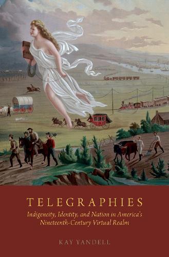 Telegraphies: Indigeneity, Identity, and Nation in America's Nineteenth-Century Virtual Realm (Hardback)