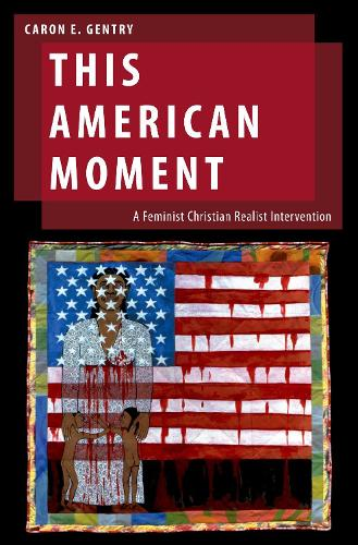 This American Moment: A Feminist Christian Realist Intervention - Oxford Studies in Gender and International Relations (Hardback)