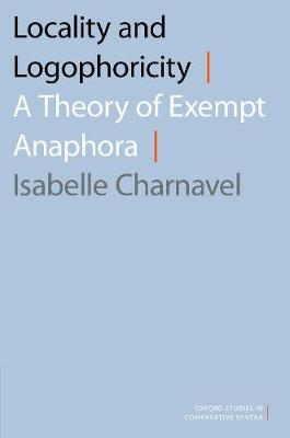 Locality and Logophoricity: A Theory of Exempt Anaphora - Oxford Studies in Comparative Syntax (Paperback)