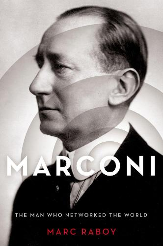 Marconi: The Man Who Networked the World (Paperback)
