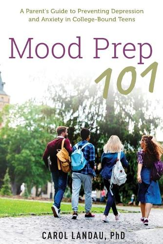 Mood Prep 101: A Parent's Guide to Preventing Depression and Anxiety in College-Bound Teens (Paperback)