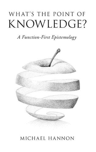 What's the Point of Knowledge?: A Function-First Epistemology (Hardback)