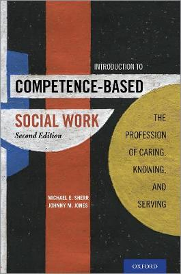 Introduction to Competence-Based Social Work: The Profession of Caring, Knowing, and Serving (Paperback)