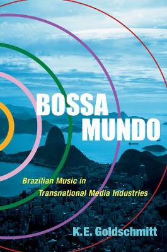 Bossa Mundo: Brazilian Music in Transnational Media Industries - Currents in Latin American and Iberian Music (Hardback)
