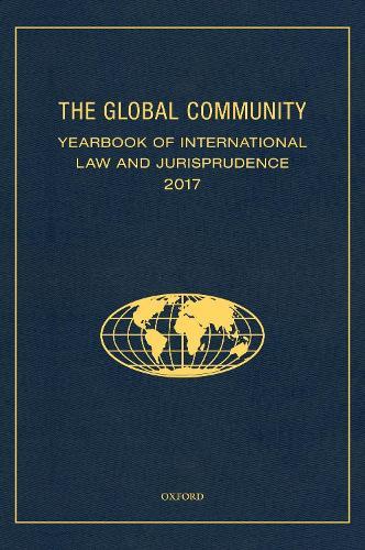 The Global Community Yearbook of International Law and Jurisprudence 2017 - Global Community: Yearbook of International Law & Jurisprudence (Hardback)