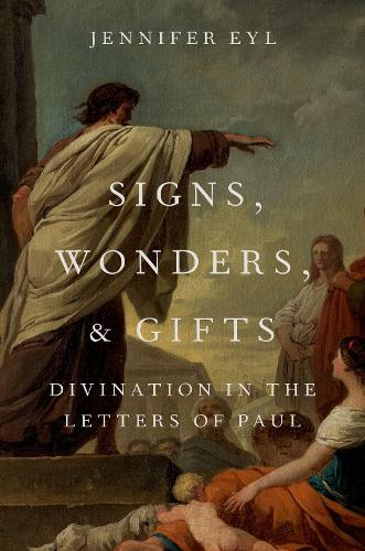Signs, Wonders, and Gifts: Divination in the Letters of Paul (Hardback)