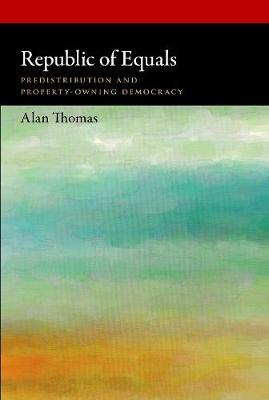 Republic of Equals: Predistribution and Property-Owning Democracy - Oxford Political Philosophy (Paperback)