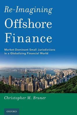 Re-Imagining Offshore Finance: Market-Dominant Small Jurisdictions in a Globalizing Financial World (Paperback)