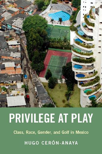 Privilege at Play: Class, Race, Gender, and Golf in Mexico - Global and Comparative Ethnography (Paperback)