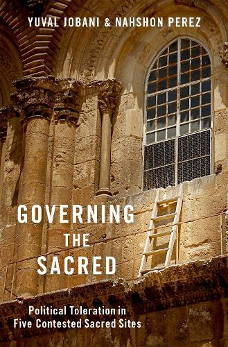 Governing the Sacred: Political Toleration in Five Contested Sacred Sites (Hardback)