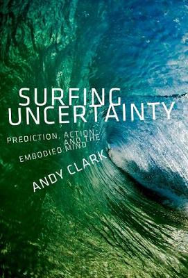 Surfing Uncertainty: Prediction, Action, and the Embodied Mind (Paperback)