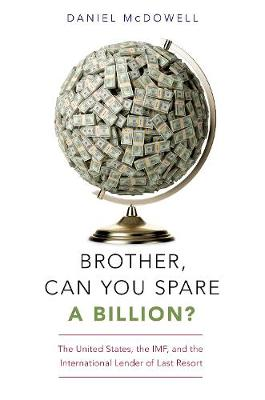 Brother, Can You Spare a Billion?: The United States, the IMF, and the International Lender of Last Resort (Paperback)