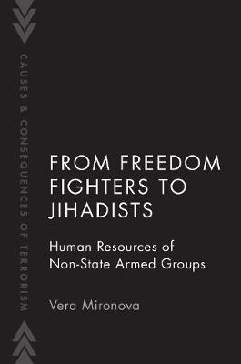 From Freedom Fighters to Jihadists: Human Resources of Non State Armed Groups - Causes and Consequences of Terrorism (Paperback)