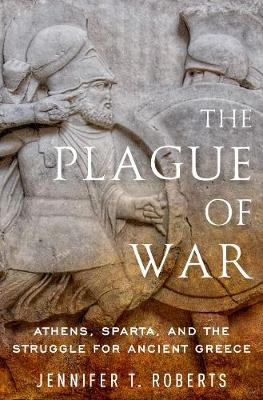 The Plague of War: Athens, Sparta, and the Struggle for Ancient Greece - Ancient Warfare and Civilization (Paperback)