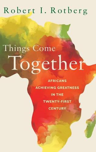 Things Come Together: Africans Achieving Greatness in the Twenty-First Century (Hardback)