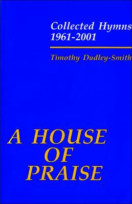 A House of Praise: Collected Hymns 1961-2001 (Paperback)
