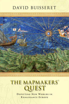 The Mapmakers' Quest: Depicting New Worlds in Renaissance Europe (Hardback)