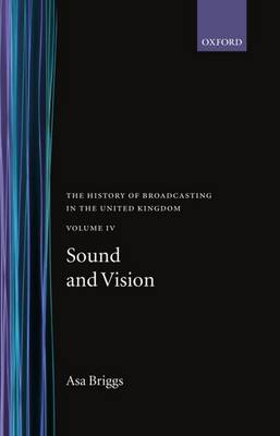 The The History of Broadcasting in the United Kingdom: The History of Broadcasting in the United Kingdom: Volume IV: Sound and Vision Sound and Vision Volume IV - History of Broadcasting (Hardback)