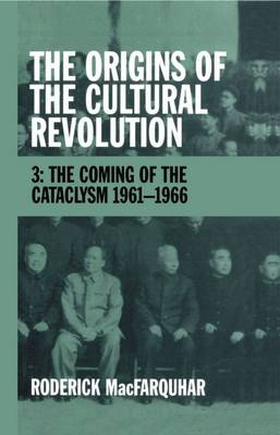 The Origins of the Cultural Revolution: Volume 3: The Coming of the Cataclysm 1961-1966 (Hardback)