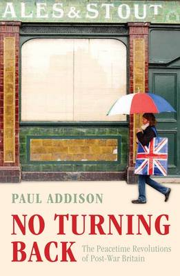No Turning Back: The Peacetime Revolutions of Post-War Britain (Hardback)
