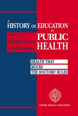 A History of Education in Public Health: Health That Mocks Doctors' Rules (Hardback)