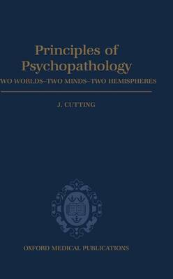 Principles of Psychopathology: Two Worlds - Two Minds - Two Hemispheres (Hardback)
